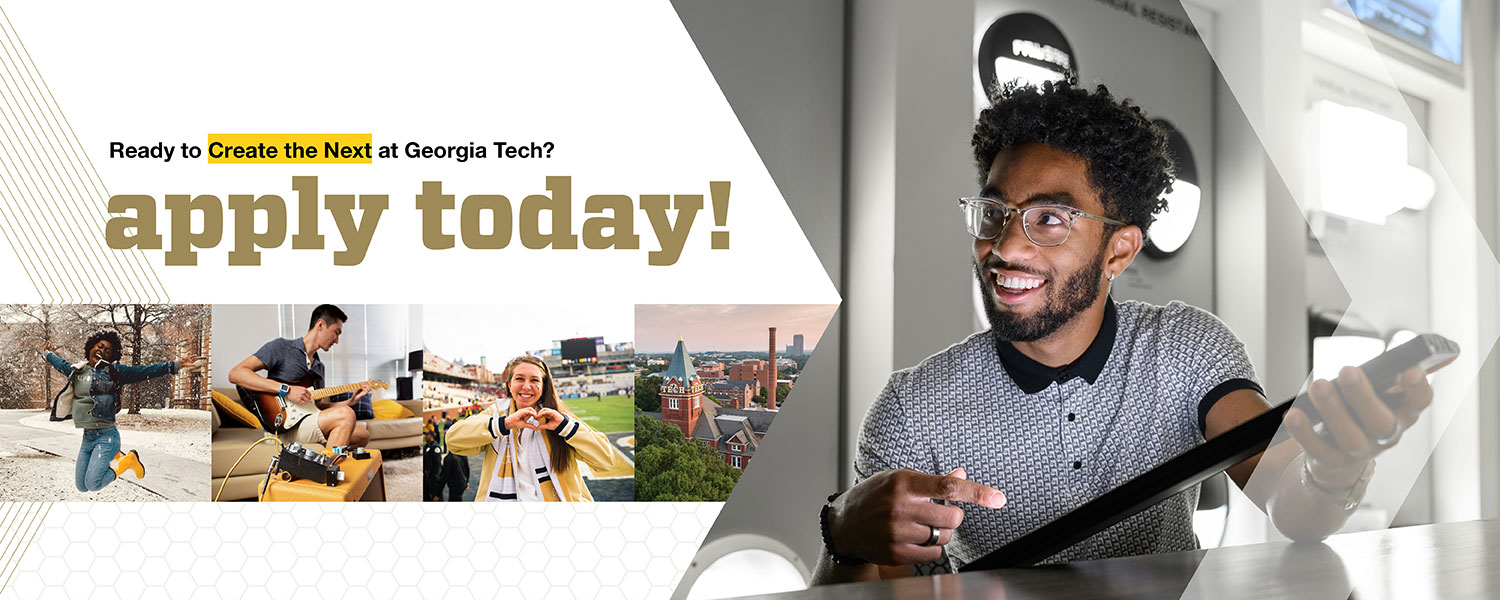 Ready to Create the Next at Georgia Tech? Apply Today!